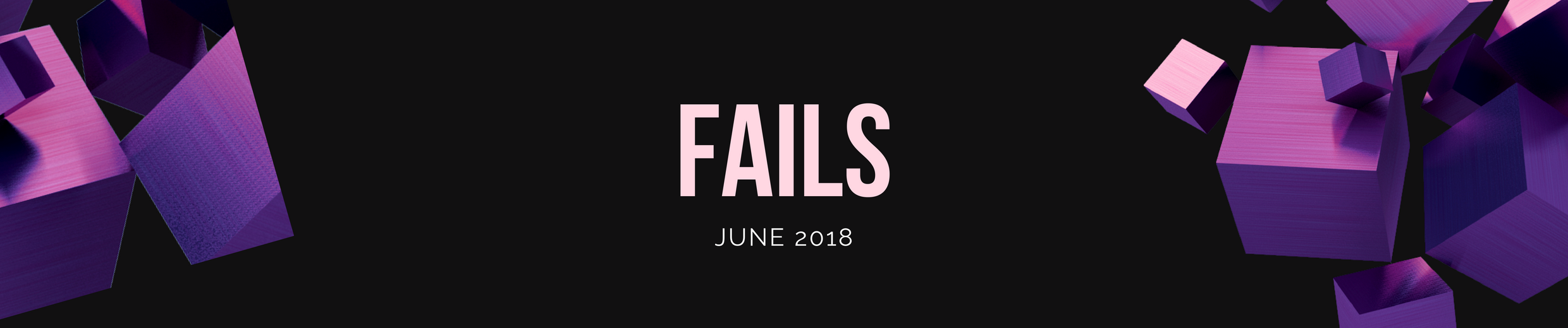 Fabs and Fails - June 2018